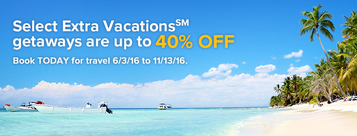 Select Extra Vacations<sup>SM</sup> getaways are up to 40% off.