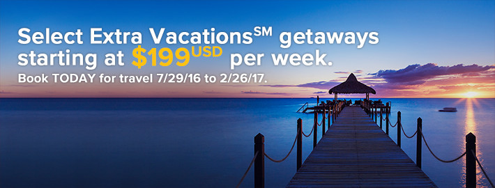 Select Extra Vacations<sup>SM</sup> getaways starting at $199<sup>USD</sup> per week.